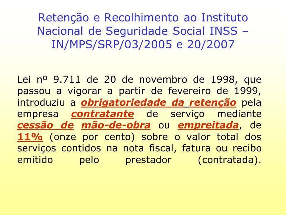 Retenção e Recolhimento ao Instituto Nacional de Seguridade Social INSS – IN/MPS/SRP/03/2005 e 20/2007 Lei nº 9.711 de 20 de novembro de 1998, que pas