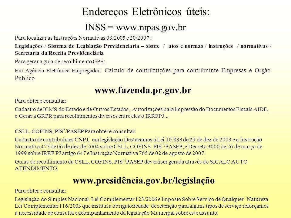 Endereços Eletrônicos úteis: INSS = www.mpas.gov.br Para localizar as Instruções Normativas 03/2005 e 20/2007 : Legislações / Sistema de Legislação Pr