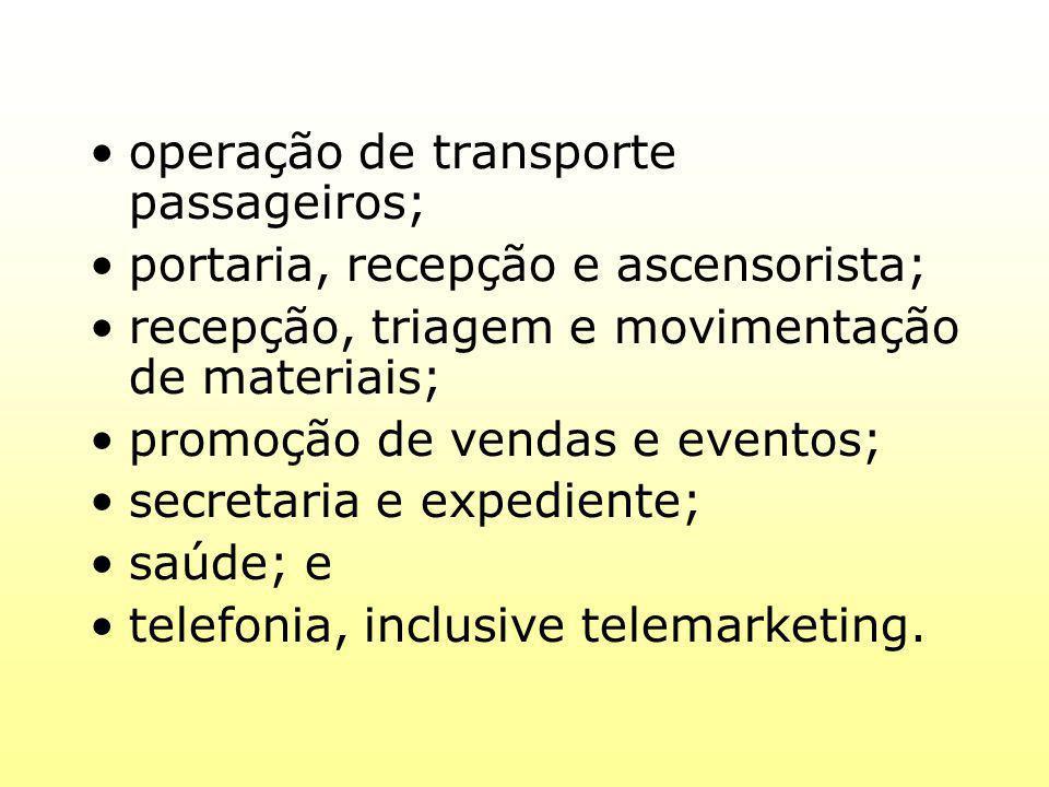 operação de transporte passageiros; portaria, recepção e ascensorista; recepção, triagem e movimentação de materiais; promoção de vendas e eventos; se