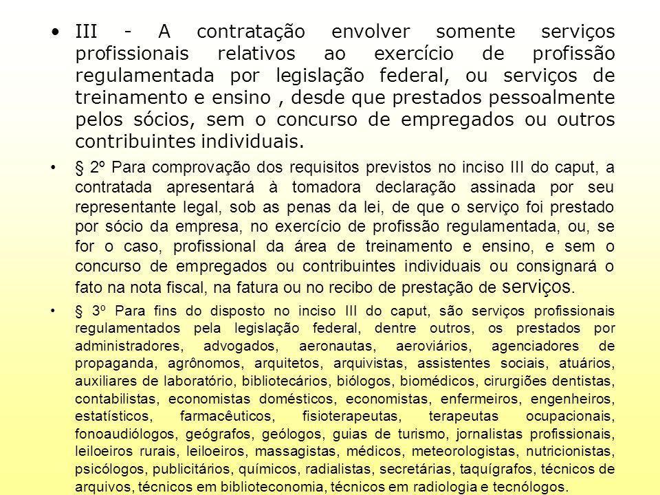 III - A contratação envolver somente serviços profissionais relativos ao exercício de profissão regulamentada por legislação federal, ou serviços de t