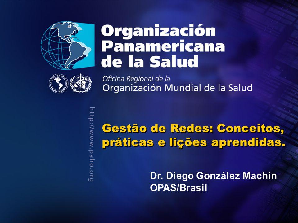 2011 Gestão de Redes: Conceitos, práticas e lições aprendidas. Dr. Diego González Machín OPAS/Brasil