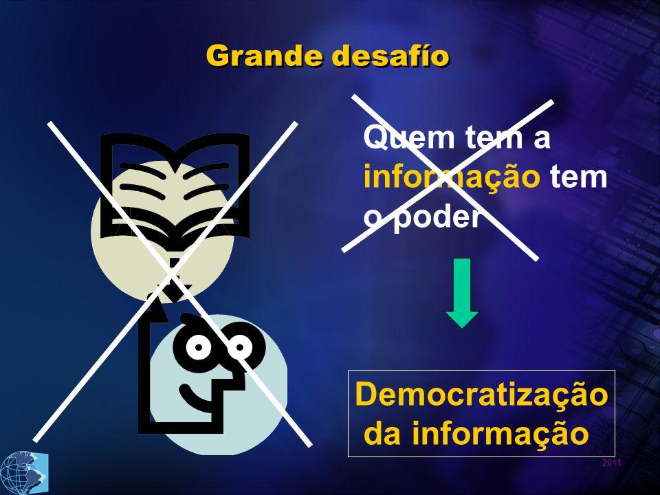 2011 Quem tem a informação tem o poder Democratização da informação Grande desafío