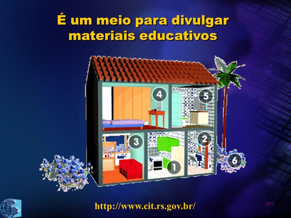 2011 É um meio para divulgar materiais educativos http://www.cit.rs.gov.br/
