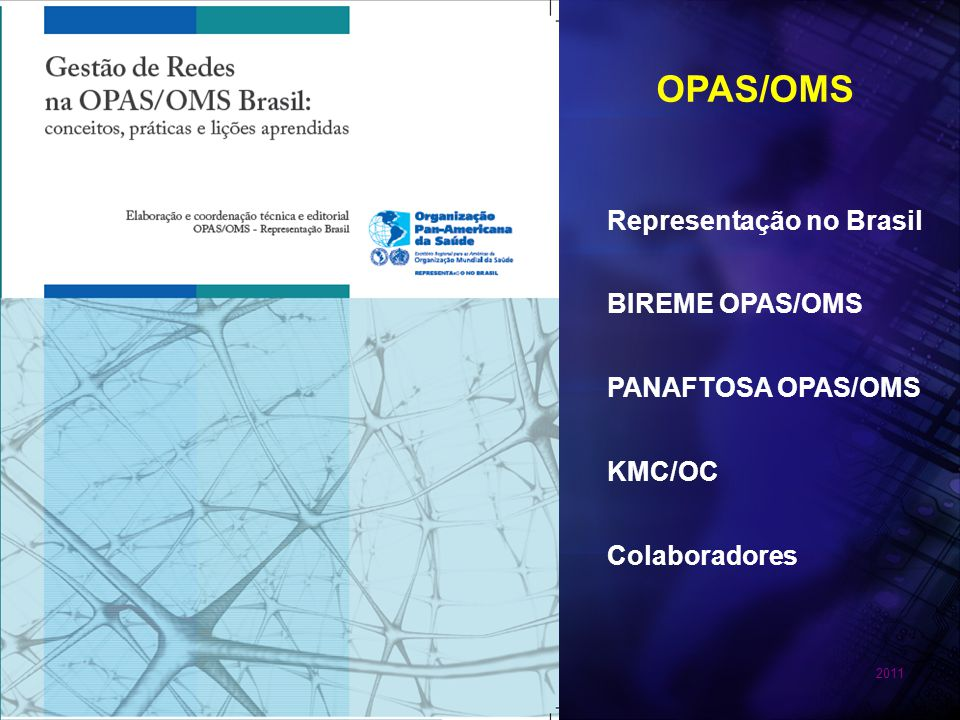 2011 OPAS/OMS BIREME OPAS/OMS PANAFTOSA OPAS/OMS Representação no Brasil KMC/OC Colaboradores