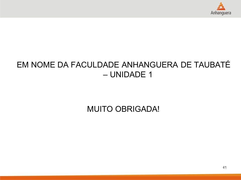 EM NOME DA FACULDADE ANHANGUERA DE TAUBATÉ – UNIDADE 1 MUITO OBRIGADA! 41