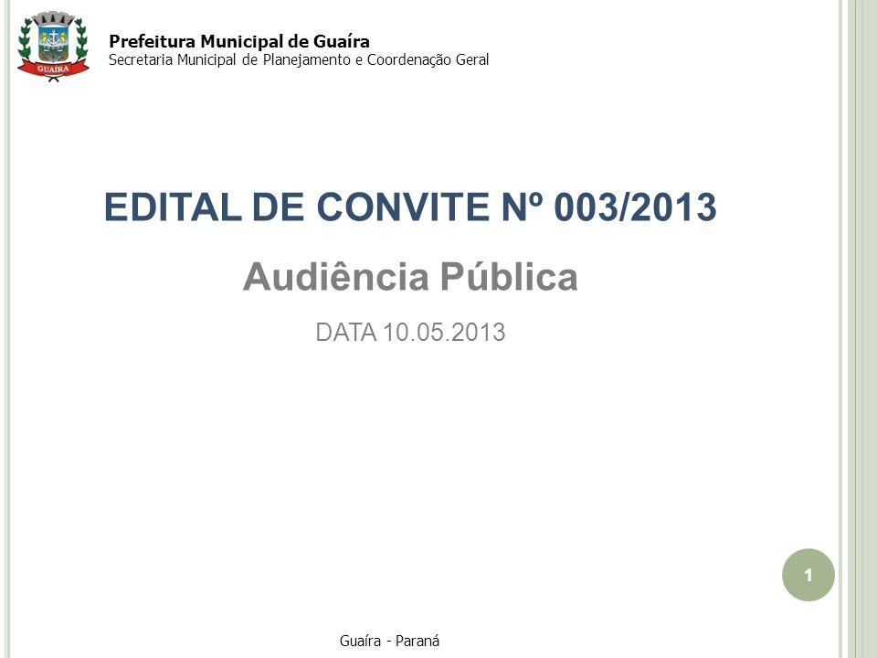 1 Guaíra - Paraná Prefeitura Municipal de Guaíra Secretaria Municipal de Planejamento e Coordenação Geral EDITAL DE CONVITE Nº 003/2013 Audiência Pública DATA 10.05.2013