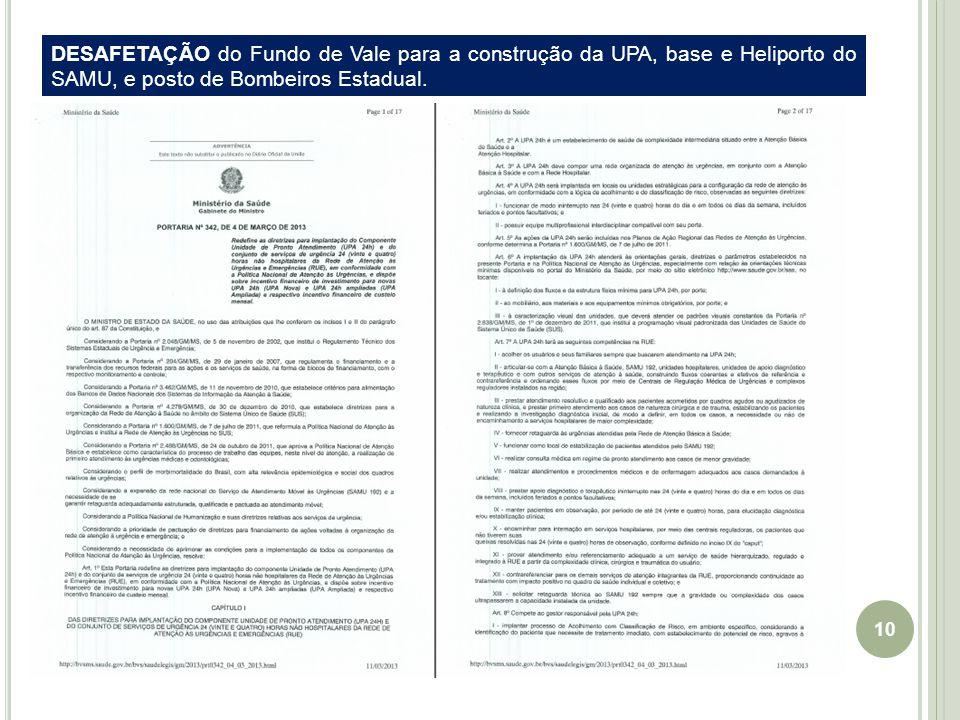 10 DESAFETAÇÃO do Fundo de Vale para a construção da UPA, base e Heliporto do SAMU, e posto de Bombeiros Estadual.