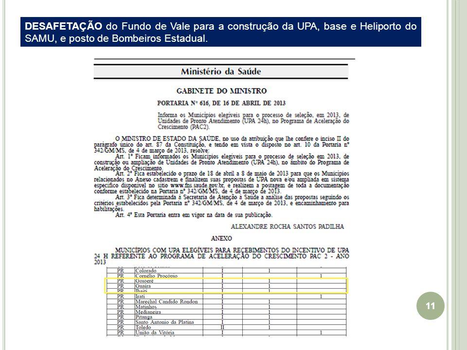 11 DESAFETAÇÃO do Fundo de Vale para a construção da UPA, base e Heliporto do SAMU, e posto de Bombeiros Estadual.