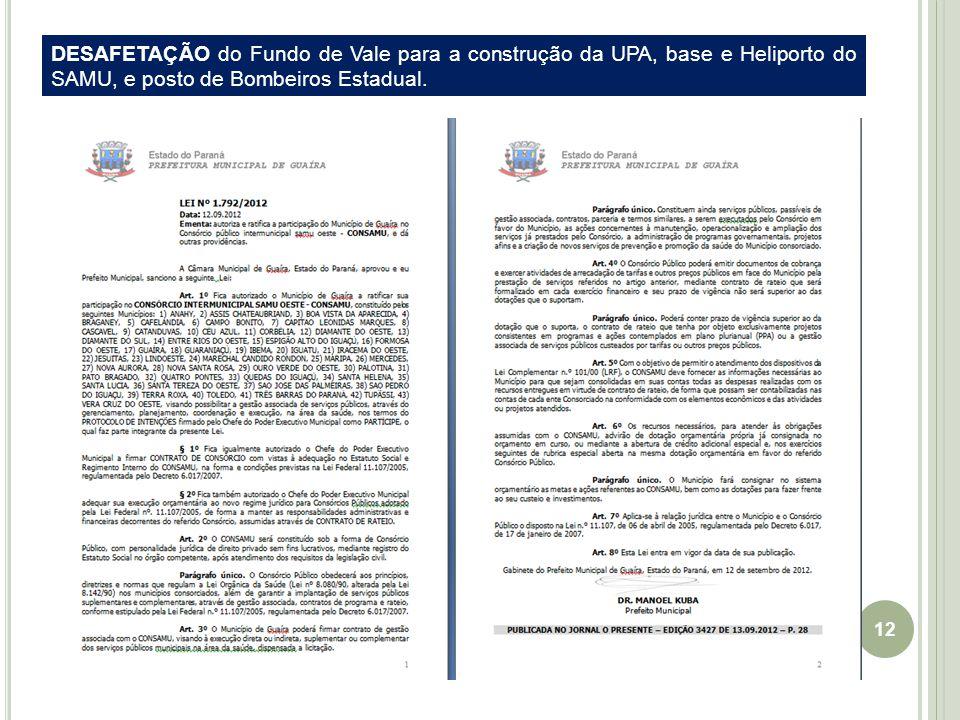 12 DESAFETAÇÃO do Fundo de Vale para a construção da UPA, base e Heliporto do SAMU, e posto de Bombeiros Estadual.