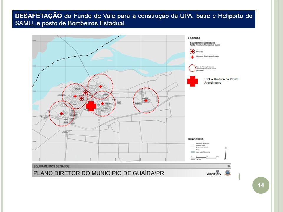 14 DESAFETAÇÃO do Fundo de Vale para a construção da UPA, base e Heliporto do SAMU, e posto de Bombeiros Estadual.