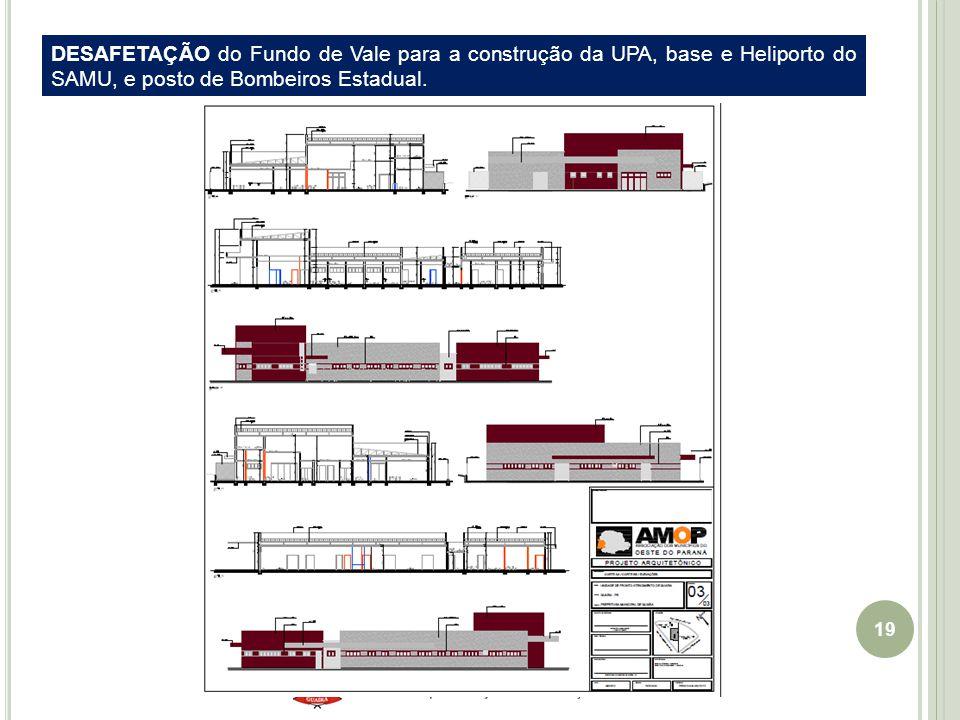 19 DESAFETAÇÃO do Fundo de Vale para a construção da UPA, base e Heliporto do SAMU, e posto de Bombeiros Estadual.