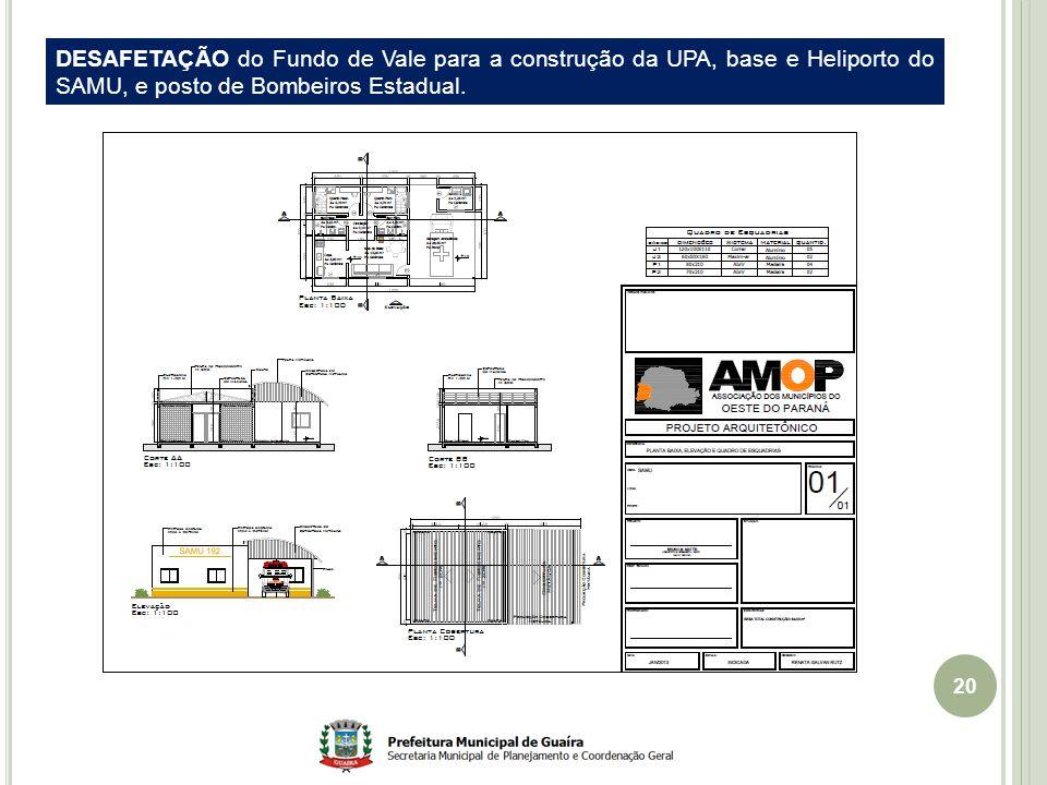 20 DESAFETAÇÃO do Fundo de Vale para a construção da UPA, base e Heliporto do SAMU, e posto de Bombeiros Estadual.