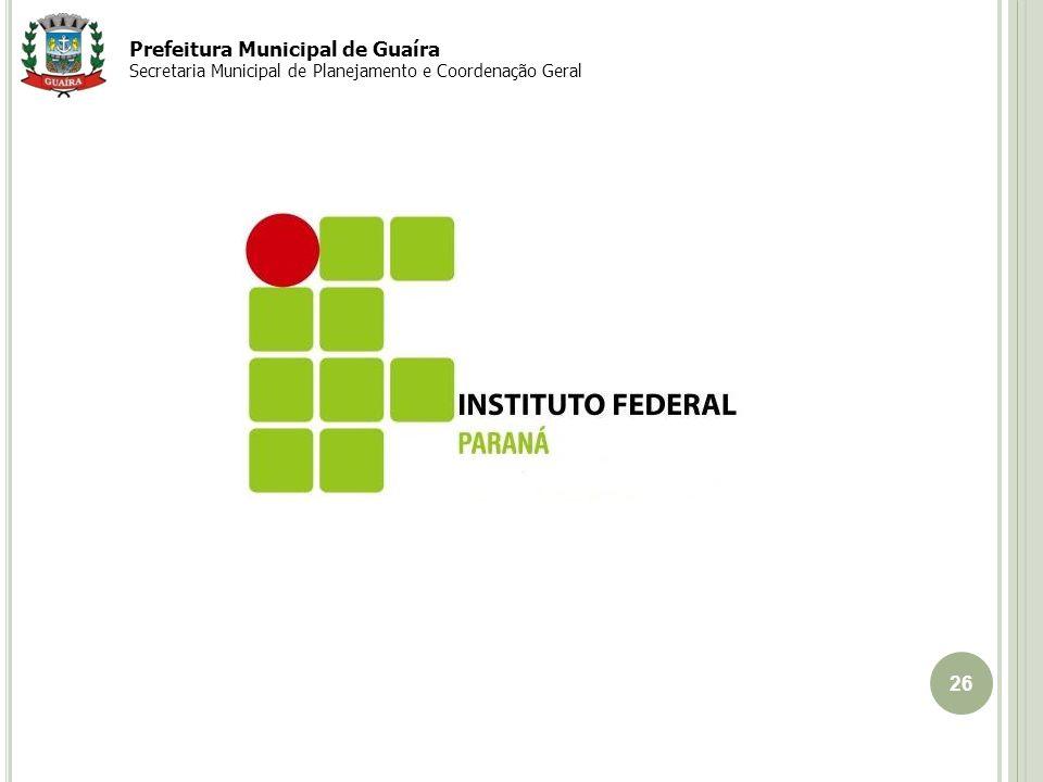 26 EIXO Guaíra-Cascavel Prefeitura Municipal de Guaíra Secretaria Municipal de Planejamento e Coordenação Geral