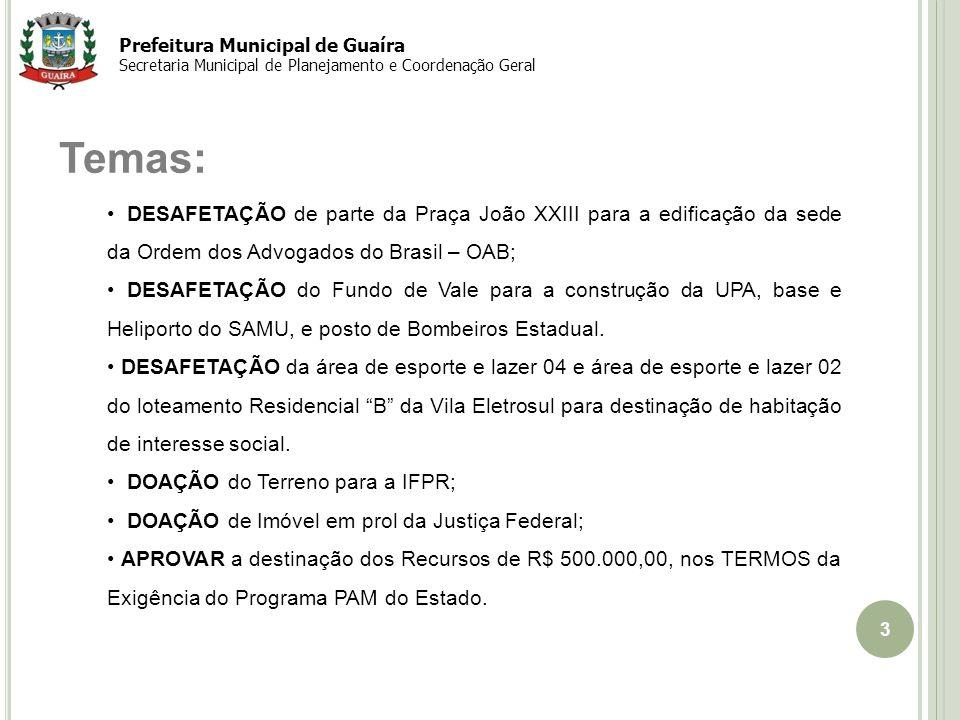 3 Temas: DESAFETAÇÃO de parte da Praça João XXIII para a edificação da sede da Ordem dos Advogados do Brasil – OAB; DESAFETAÇÃO do Fundo de Vale para a construção da UPA, base e Heliporto do SAMU, e posto de Bombeiros Estadual.