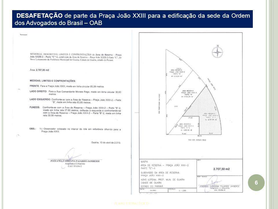 6 PLANO ESTRATÉGICO DESAFETAÇÃO de parte da Praça João XXIII para a edificação da sede da Ordem dos Advogados do Brasil – OAB