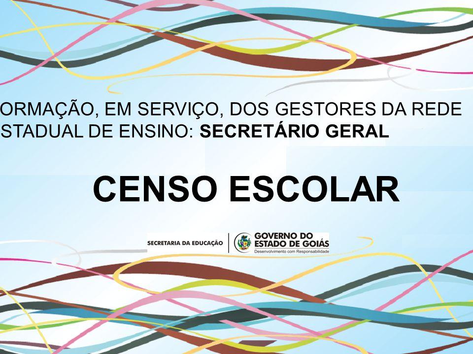 FORMAÇÃO, EM SERVIÇO, DOS GESTORES DA REDE ESTADUAL DE ENSINO: SECRETÁRIO GERAL CENSO ESCOLAR
