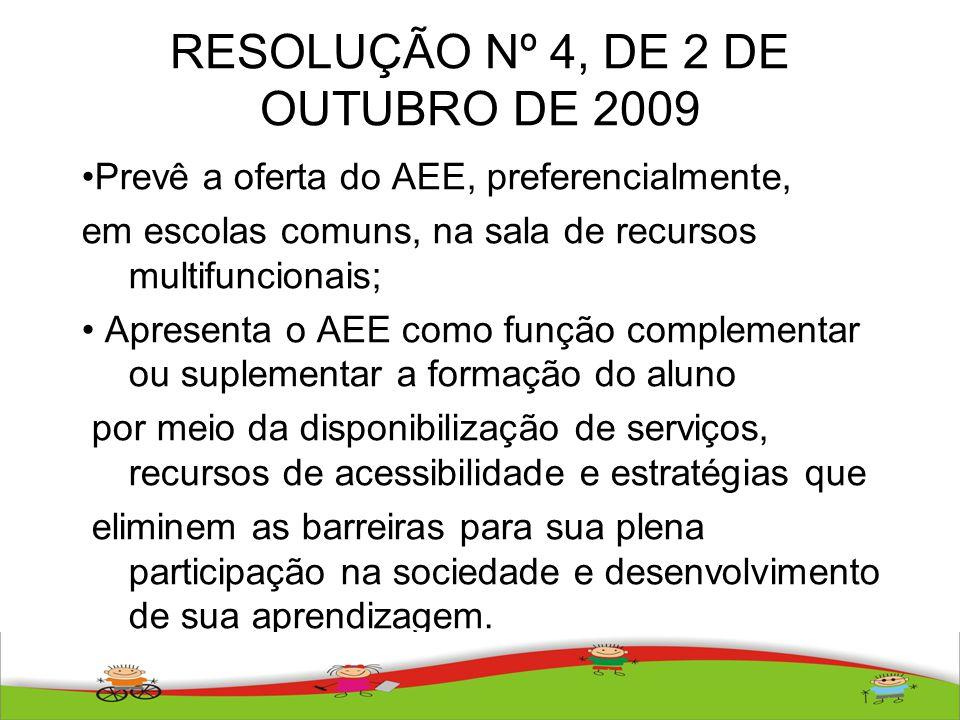 RESOLUÇÃO Nº 4, DE 2 DE OUTUBRO DE 2009 Prevê a oferta do AEE, preferencialmente, em escolas comuns, na sala de recursos multifuncionais; Apresenta o