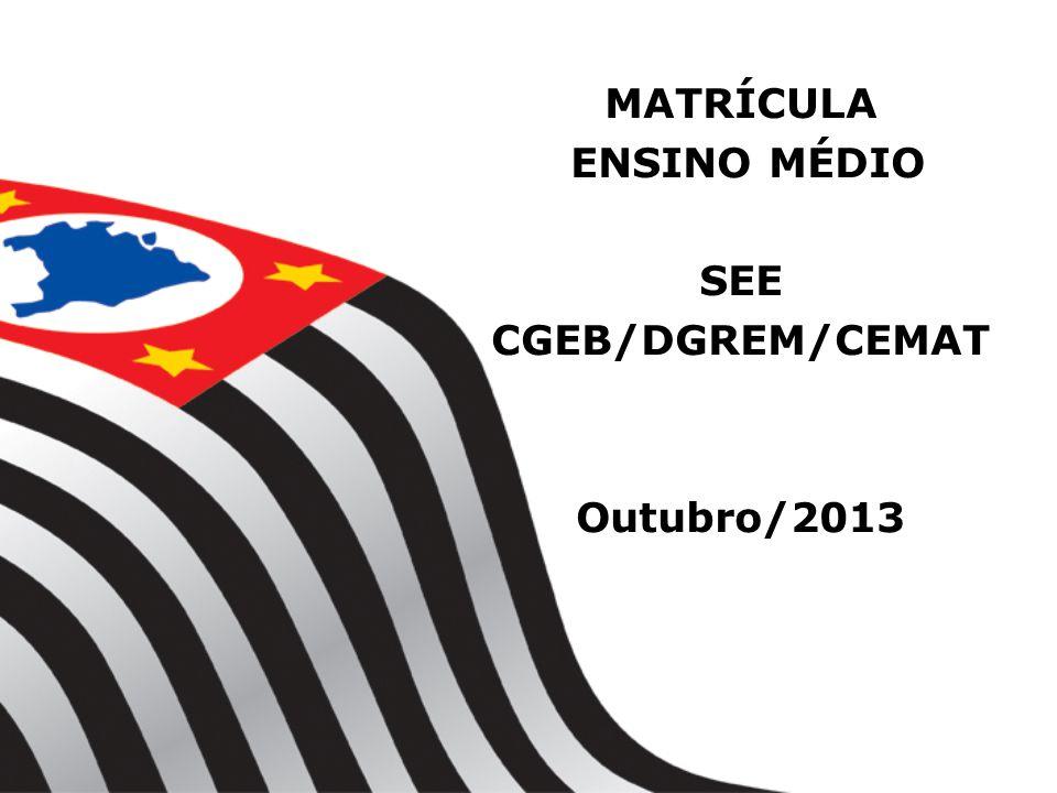 MATRÍCULA ENSINO MÉDIO SEE CGEB/DGREM/CEMAT Outubro/2013