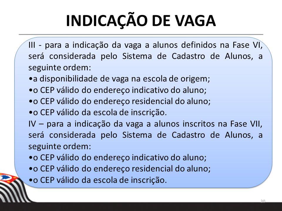 20 INDICAÇÃO DE VAGA III - para a indicação da vaga a alunos definidos na Fase VI, será considerada pelo Sistema de Cadastro de Alunos, a seguinte ord