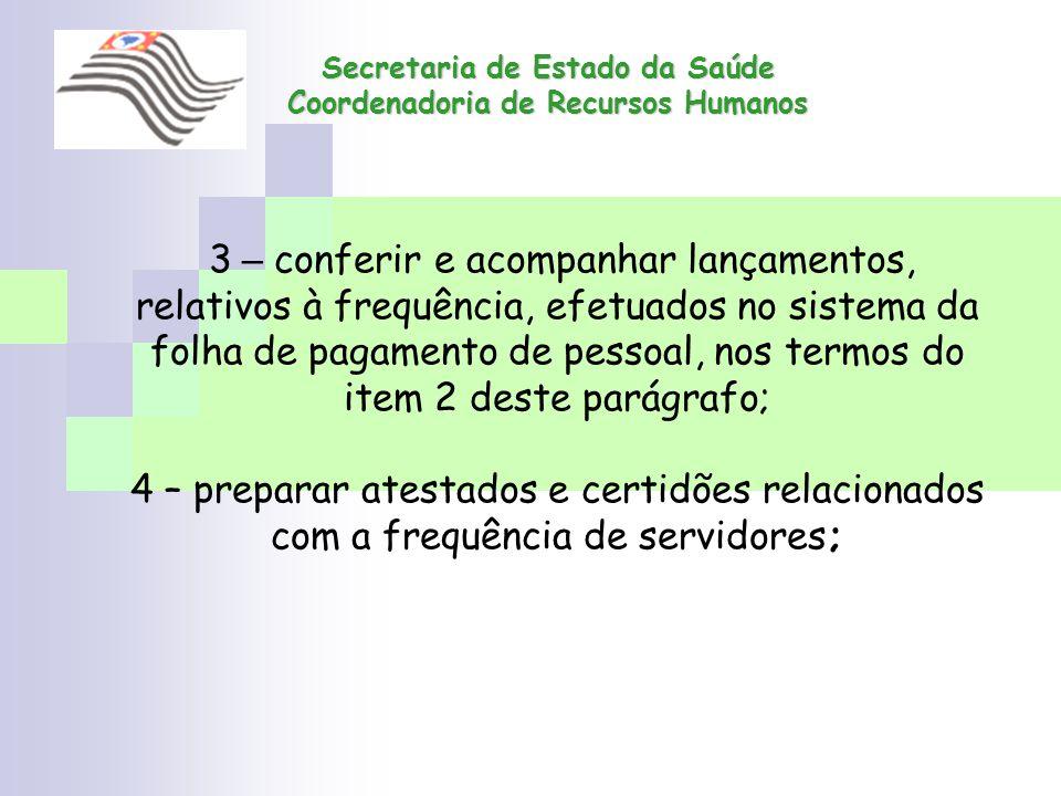 Secretaria de Estado da Saúde Coordenadoria de Recursos Humanos 3 – conferir e acompanhar lançamentos, relativos à frequência, efetuados no sistema da