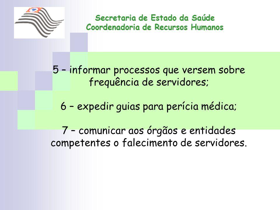 Secretaria de Estado da Saúde Coordenadoria de Recursos Humanos 5 – informar processos que versem sobre frequência de servidores; 6 – expedir guias pa