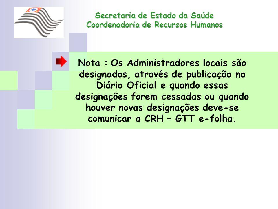 Nota : Os Administradores locais são designados, através de publicação no Diário Oficial e quando essas designações forem cessadas ou quando houver no