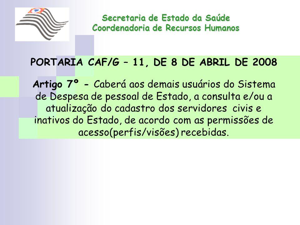 PORTARIA CAF/G – 11, DE 8 DE ABRIL DE 2008 Artigo 7º - Caberá aos demais usuários do Sistema de Despesa de pessoal de Estado, a consulta e/ou a atuali