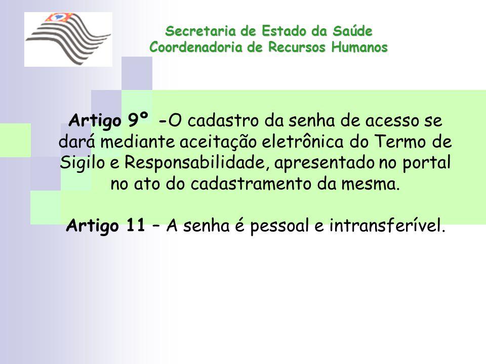 Secretaria de Estado da Saúde Coordenadoria de Recursos Humanos Artigo 9º -O cadastro da senha de acesso se dará mediante aceitação eletrônica do Term
