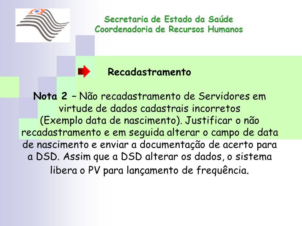 Secretaria de Estado da Saúde Coordenadoria de Recursos Humanos Recadastramento Nota 2 – Não recadastramento de Servidores em virtude de dados cadastr