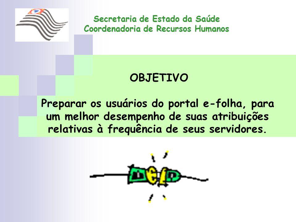 Secretaria de Estado da Saúde Coordenadoria de Recursos Humanos OBJETIVO Preparar os usuários do portal e-folha, para um melhor desempenho de suas atr