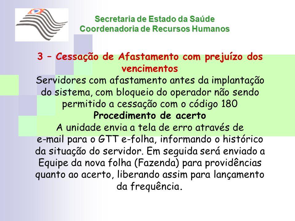 Secretaria de Estado da Saúde Coordenadoria de Recursos Humanos 3 – Cessação de Afastamento com prejuízo dos vencimentos Servidores com afastamento an
