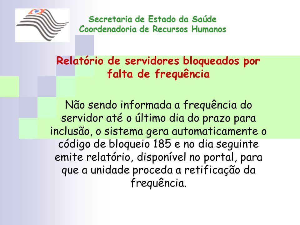 Secretaria de Estado da Saúde Coordenadoria de Recursos Humanos Relatório de servidores bloqueados por falta de frequência Não sendo informada a frequ