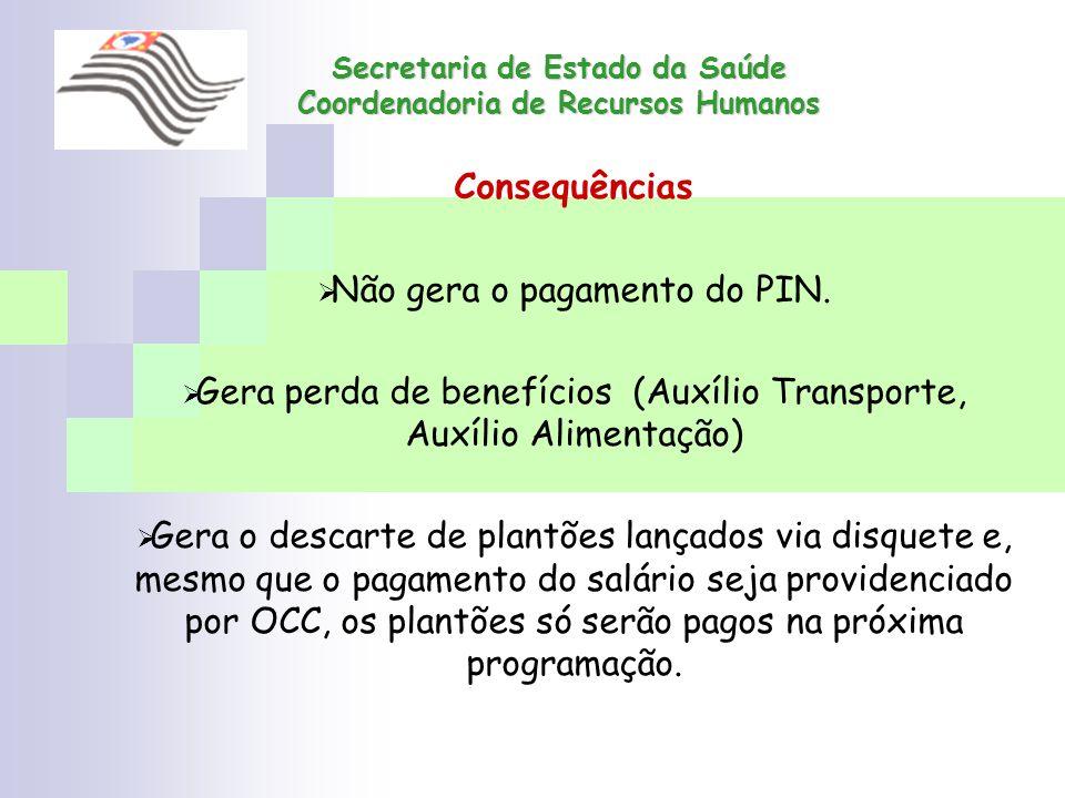 Secretaria de Estado da Saúde Coordenadoria de Recursos Humanos Consequências Não gera o pagamento do PIN. Gera perda de benefícios (Auxílio Transport