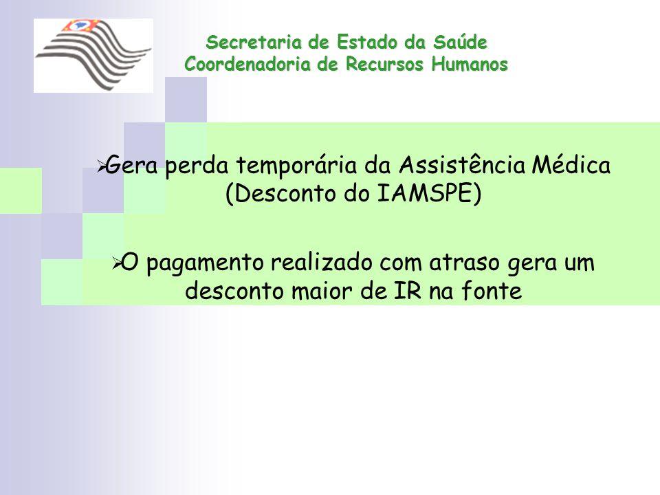 Secretaria de Estado da Saúde Coordenadoria de Recursos Humanos Gera perda temporária da Assistência Médica (Desconto do IAMSPE) O pagamento realizado