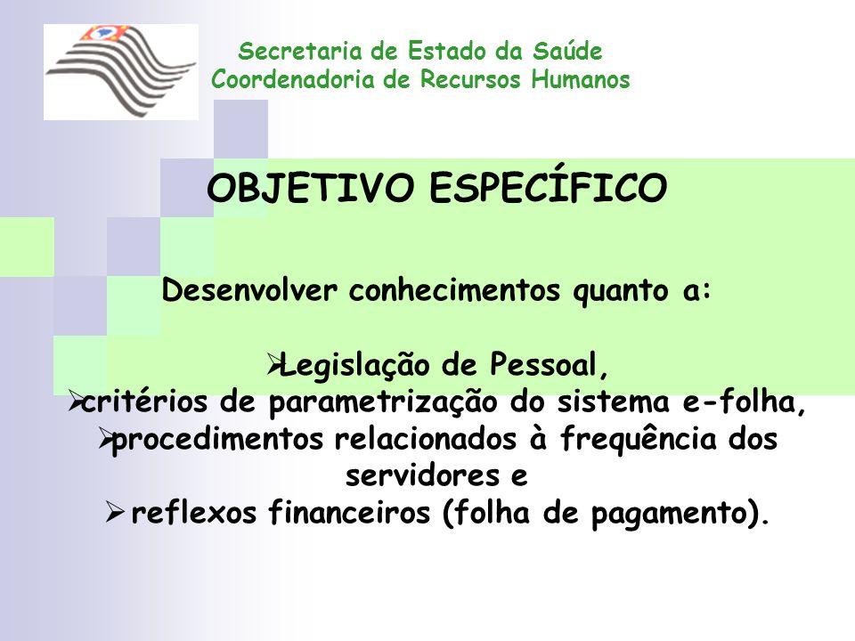 Secretaria de Estado da Saúde Coordenadoria de Recursos Humanos OBJETIVO ESPECÍFICO Desenvolver conhecimentos quanto a: Legislação de Pessoal, critéri
