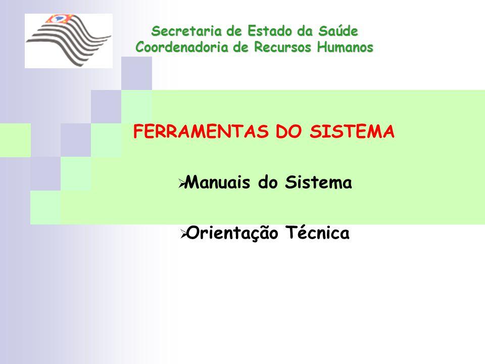 Secretaria de Estado da Saúde Coordenadoria de Recursos Humanos FERRAMENTAS DO SISTEMA Manuais do Sistema Orientação Técnica
