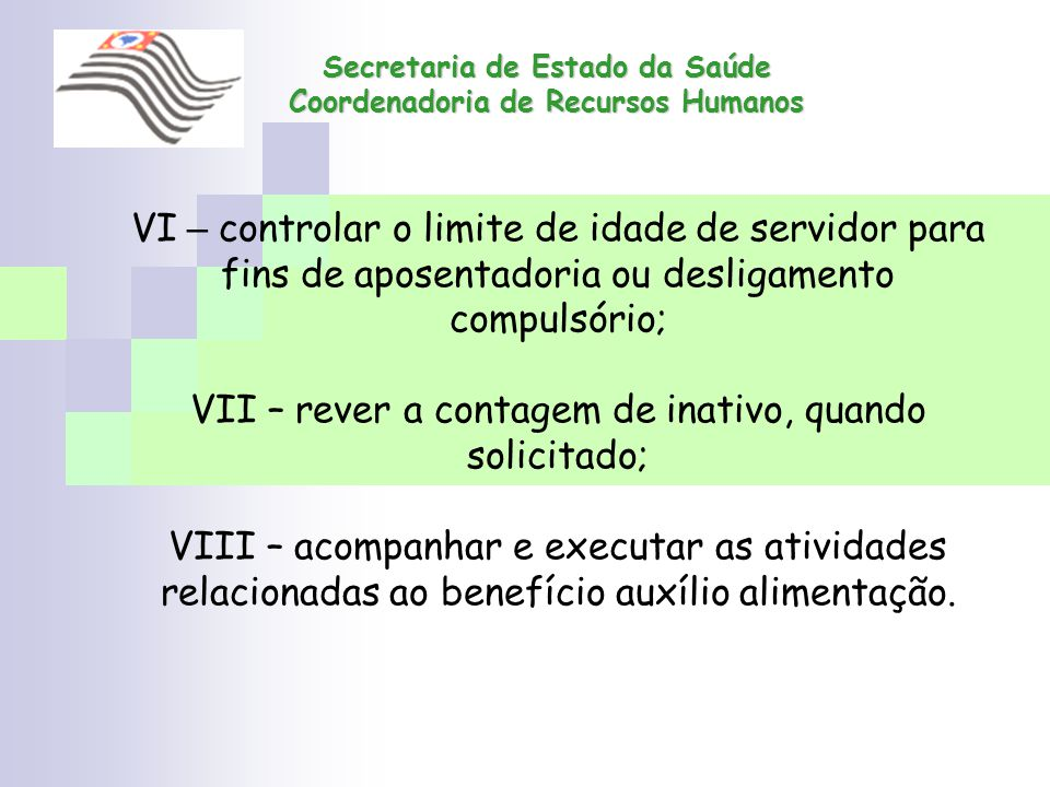 Secretaria de Estado da Saúde Coordenadoria de Recursos Humanos VI – controlar o limite de idade de servidor para fins de aposentadoria ou desligament