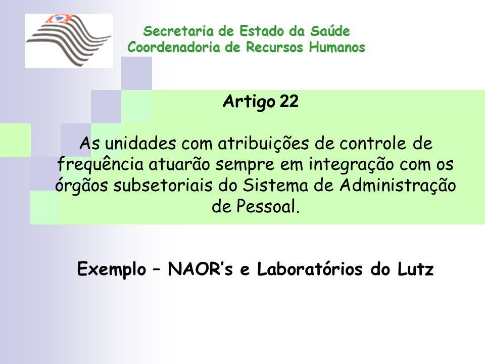 Secretaria de Estado da Saúde Coordenadoria de Recursos Humanos Artigo 22 As unidades com atribuições de controle de frequência atuarão sempre em inte