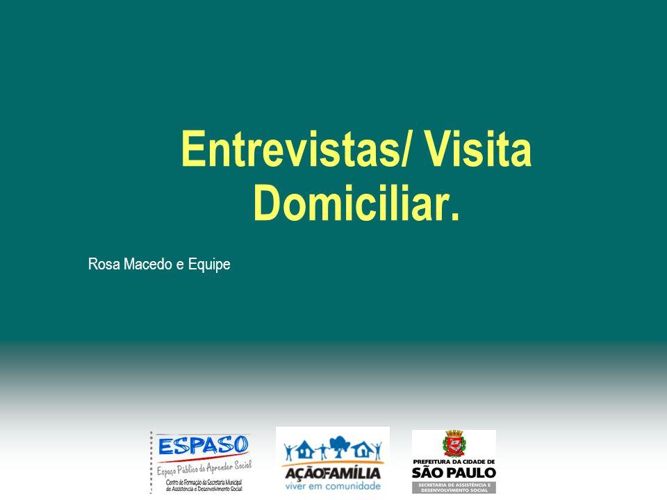 Entrevistas/ Visita Domiciliar. Rosa Macedo e Equipe