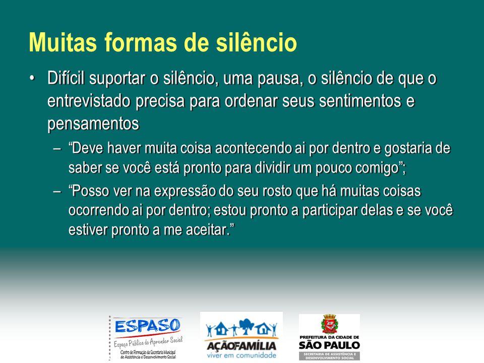 Muitas formas de silêncio Difícil suportar o silêncio, uma pausa, o silêncio de que o entrevistado precisa para ordenar seus sentimentos e pensamentos