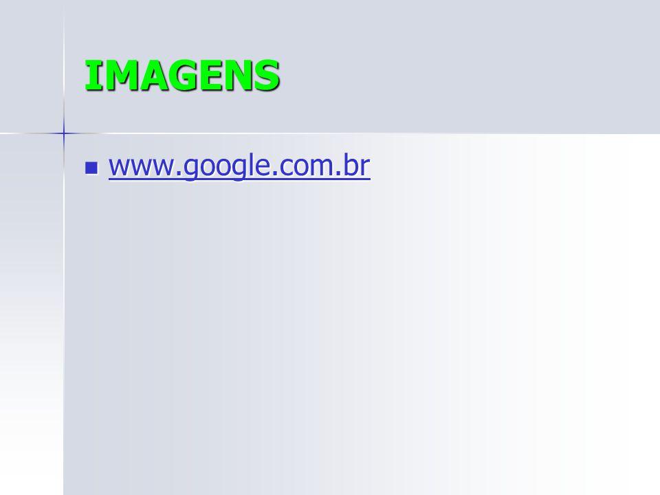 IMAGENS www.google.com.br www.google.com.br www.google.com.br