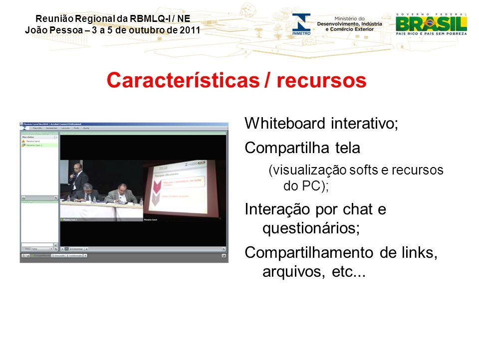 Reunião Regional da RBMLQ-I / NE João Pessoa – 3 a 5 de outubro de 2011 Características / recursos Whiteboard interativo; Compartilha tela (visualizaç