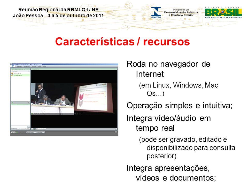 Reunião Regional da RBMLQ-I / NE João Pessoa – 3 a 5 de outubro de 2011 Características / recursos Roda no navegador de Internet (em Linux, Windows, M