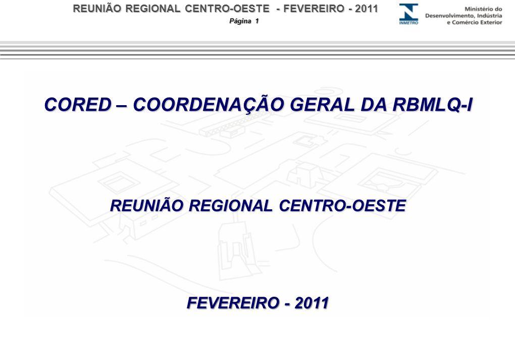 REUNIÃO REGIONAL CENTRO-OESTE - FEVEREIRO - 2011 Página 1 CORED – COORDENAÇÃO GERAL DA RBMLQ-I REUNIÃO REGIONAL CENTRO-OESTE FEVEREIRO - 2011