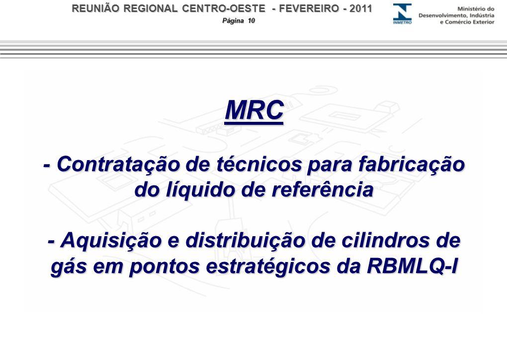 REUNIÃO REGIONAL CENTRO-OESTE - FEVEREIRO - 2011 Página 10 MRC - Contratação de técnicos para fabricação do líquido de referência - Aquisição e distri