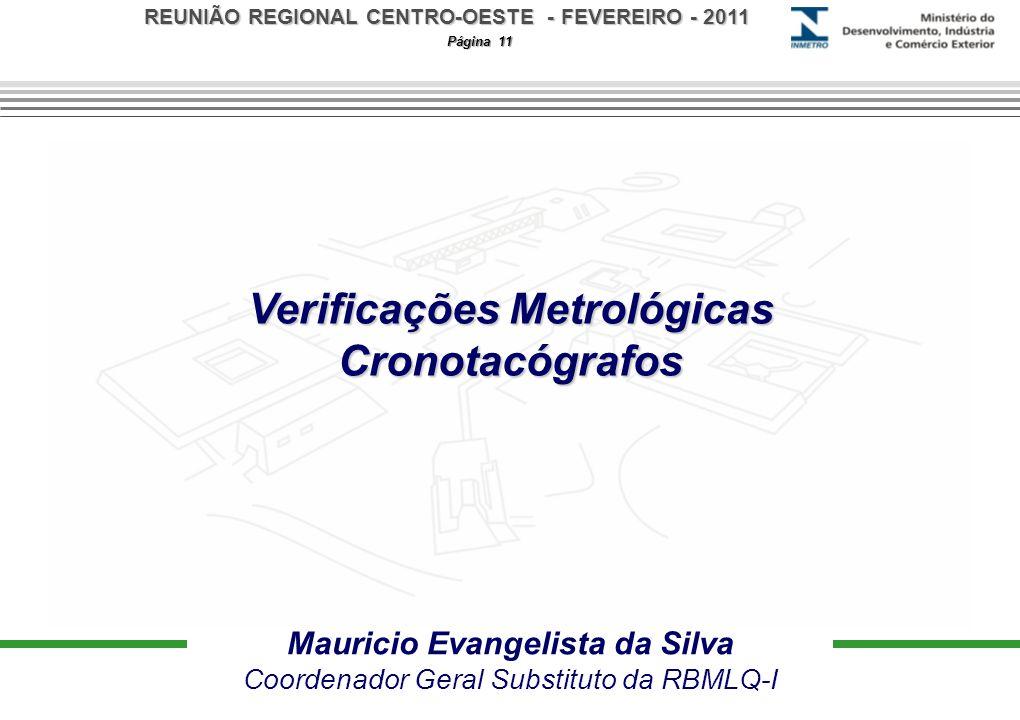 REUNIÃO REGIONAL CENTRO-OESTE - FEVEREIRO - 2011 Página 11 Verificações Metrológicas Cronotacógrafos Mauricio Evangelista da Silva Coordenador Geral S
