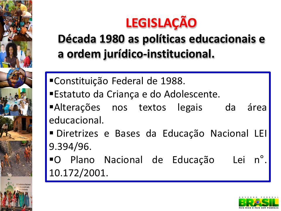 6 LEGISLAÇÃO Década 1980 as políticas educacionais e a ordem jurídico-institucional. Constituição Federal de 1988. Estatuto da Criança e do Adolescent
