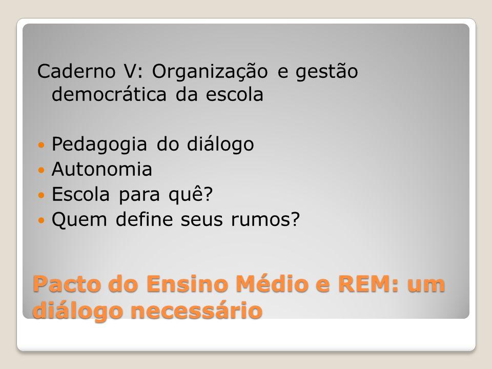 Pacto do Ensino Médio e REM: um diálogo necessário Caderno V: Organização e gestão democrática da escola Pedagogia do diálogo Autonomia Escola para quê.