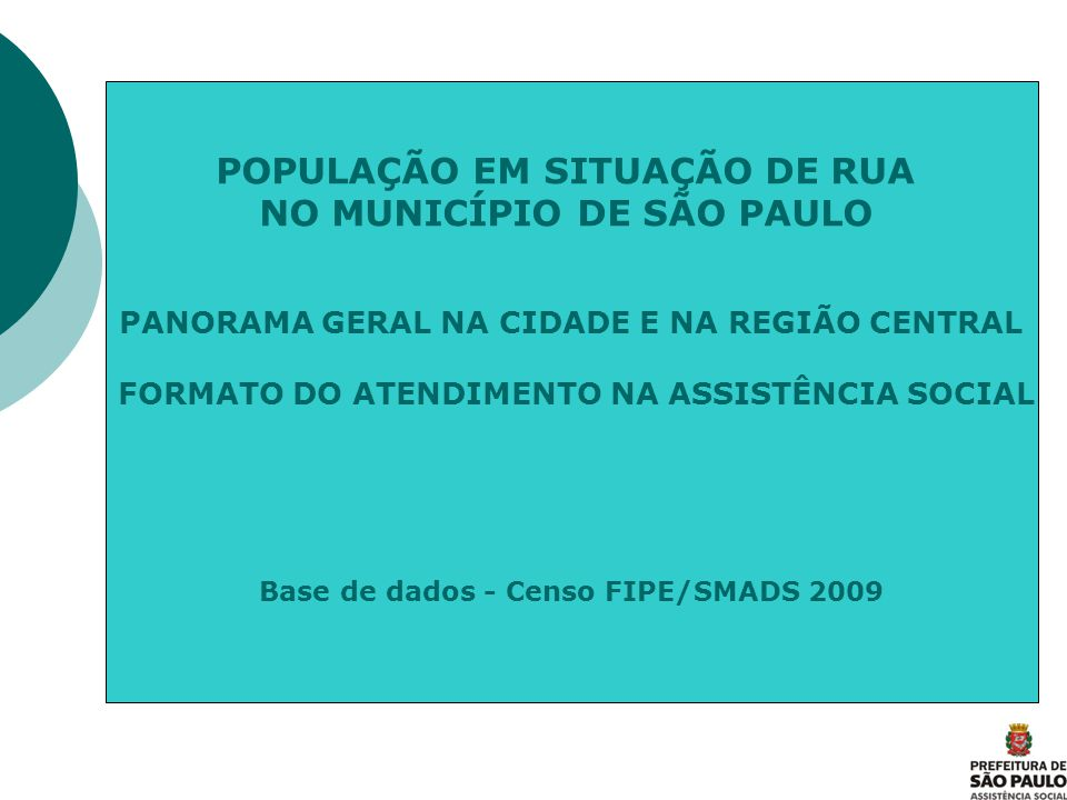 POPULAÇÃO EM SITUAÇÃO DE RUA NO MUNICÍPIO DE SÃO PAULO PANORAMA GERAL NA CIDADE E NA REGIÃO CENTRAL FORMATO DO ATENDIMENTO NA ASSISTÊNCIA SOCIAL Base
