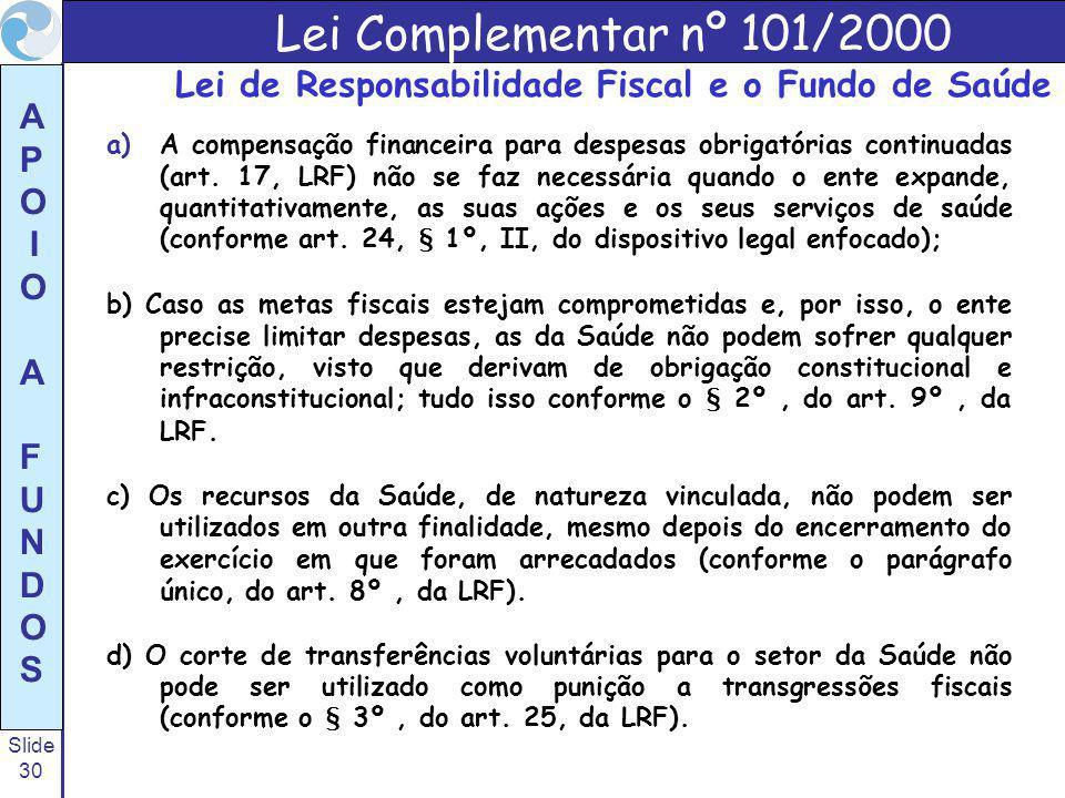 Slide 30 A P O I O A F U N D O S a)A compensação financeira para despesas obrigatórias continuadas (art. 17, LRF) não se faz necessária quando o ente